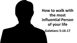 How to WALK with the MOST influential Person of your life