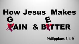 How Jesus makes pain GAIN & make bitter BETTER