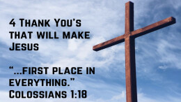 4 Thank You's that will make Jesus FIRST place in EVERYTHING